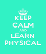 KEEP CALM AND LEARN PHYSICAL - Personalised Poster A4 size