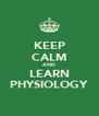 KEEP CALM AND LEARN PHYSIOLOGY - Personalised Poster A4 size