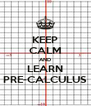 KEEP CALM AND LEARN PRE-CALCULUS - Personalised Poster A4 size