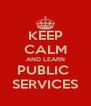 KEEP CALM AND LEARN PUBLIC  SERVICES - Personalised Poster A4 size