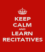 KEEP CALM AND LEARN RECITATIVES - Personalised Poster A4 size