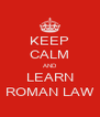 KEEP CALM AND LEARN ROMAN LAW - Personalised Poster A4 size