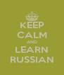 KEEP CALM AND LEARN RUSSIAN - Personalised Poster A4 size