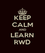 KEEP CALM AND LEARN RWD - Personalised Poster A4 size