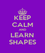 KEEP CALM AND LEARN SHAPES - Personalised Poster A4 size