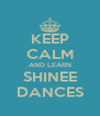 KEEP CALM AND LEARN SHINEE DANCES - Personalised Poster A4 size
