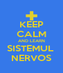KEEP CALM AND LEARN SISTEMUL  NERVOS - Personalised Poster A4 size