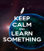 KEEP CALM AND LEARN SOMETHING - Personalised Poster A4 size