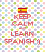 KEEP CALM AND LEARN SPANISH :) - Personalised Poster A4 size