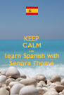 KEEP CALM AND learn Spanish with Senora Thome - Personalised Poster A4 size