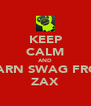 KEEP CALM AND LEARN SWAG FROM ZAX - Personalised Poster A4 size