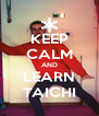 KEEP CALM AND LEARN TAICHI - Personalised Poster A4 size