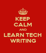 KEEP CALM AND LEARN TECH WRITING - Personalised Poster A4 size