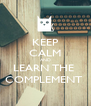 KEEP CALM AND LEARN THE  COMPLEMENT  - Personalised Poster A4 size