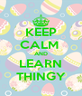 KEEP CALM  AND LEARN THINGY - Personalised Poster A4 size