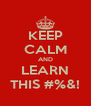 KEEP CALM AND LEARN THIS #%&! - Personalised Poster A4 size
