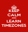 KEEP CALM AND LEARN TIMEZONES - Personalised Poster A4 size