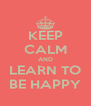 KEEP CALM AND LEARN TO BE HAPPY - Personalised Poster A4 size