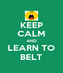 KEEP CALM AND LEARN TO BELT - Personalised Poster A4 size