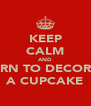 KEEP CALM AND LEARN TO DECORATE A CUPCAKE - Personalised Poster A4 size