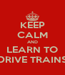 KEEP CALM AND LEARN TO DRIVE TRAINS - Personalised Poster A4 size