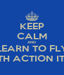 KEEP CALM AND LEARN TO FLY WITH ACTION ITEM - Personalised Poster A4 size
