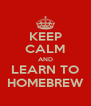 KEEP CALM AND LEARN TO HOMEBREW - Personalised Poster A4 size