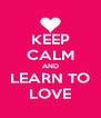 KEEP CALM AND LEARN TO LOVE - Personalised Poster A4 size