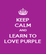 KEEP CALM AND LEARN TO LOVE PURPLE - Personalised Poster A4 size