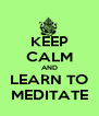 KEEP CALM AND LEARN TO MEDITATE - Personalised Poster A4 size