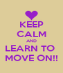KEEP CALM AND LEARN TO  MOVE ON!! - Personalised Poster A4 size