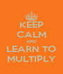 KEEP CALM AND LEARN TO MULTIPLY - Personalised Poster A4 size