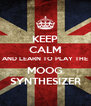 KEEP CALM AND LEARN TO PLAY THE MOOG SYNTHESIZER - Personalised Poster A4 size