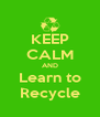KEEP CALM AND Learn to Recycle - Personalised Poster A4 size