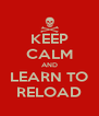 KEEP CALM AND LEARN TO RELOAD - Personalised Poster A4 size