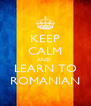 KEEP CALM AND  LEARN TO ROMANIAN - Personalised Poster A4 size