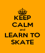 KEEP CALM and LEARN TO SKATE - Personalised Poster A4 size