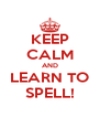 KEEP CALM AND LEARN TO SPELL! - Personalised Poster A4 size
