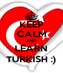 KEEP CALM AND LEARN TURKISH :) - Personalised Poster A4 size