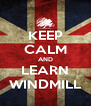 KEEP CALM AND LEARN WINDMILL - Personalised Poster A4 size