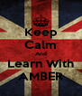 Keep Calm And Learn With AMBER - Personalised Poster A4 size