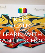 KEEP  CALM AND LEARN WITH FRANTIC SCHOOL - Personalised Poster A4 size