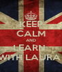 KEEP CALM AND LEARN  WITH LAURA  - Personalised Poster A4 size