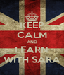 KEEP CALM AND LEARN WITH SARA - Personalised Poster A4 size