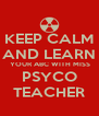 KEEP CALM AND LEARN  YOUR ABC WITH MISS PSYCO TEACHER - Personalised Poster A4 size