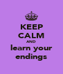 KEEP CALM AND learn your endings - Personalised Poster A4 size