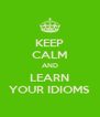 KEEP CALM AND LEARN YOUR IDIOMS - Personalised Poster A4 size