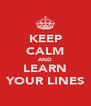 KEEP CALM AND LEARN YOUR LINES - Personalised Poster A4 size