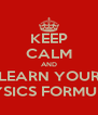 KEEP CALM AND LEARN YOUR PHYSICS FORMULAS - Personalised Poster A4 size