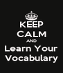 KEEP CALM AND Learn Your Vocabulary - Personalised Poster A4 size